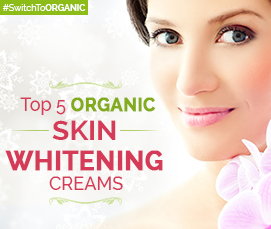 Top 5 Organic Skin Whitening Cream